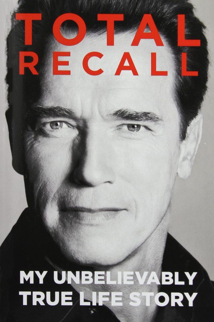 Total Recall My Unbelievably True Life Story - Arnold Schwarzenegger